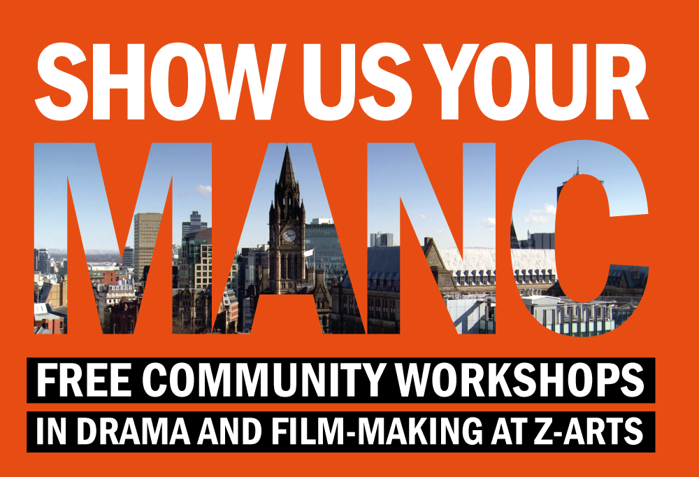SHOW US YOUR MANC: Free Community Workshops in Drama and Film-making at Z-Arts